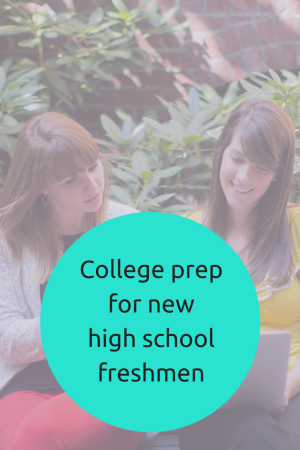 College prep for new high school freshmen | JLV College Counseling Blog