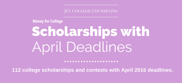 Scholarships with April 2016 deadlines | 112 #College #Scholarships and #Contests with upcoming deadlines | JLV College Counseling Blog