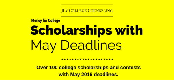 Scholarships with May 2016 deadlines | Over 100 scholarships and contests with May 2016 deadlines | JLV College Counseling Blog