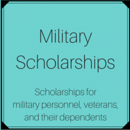 Scholarships for military personnel, veterans, and their dependents.