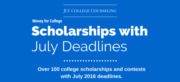 Over 100 Scholarships with July 2016 deadlines | JLV College Counseling Blog