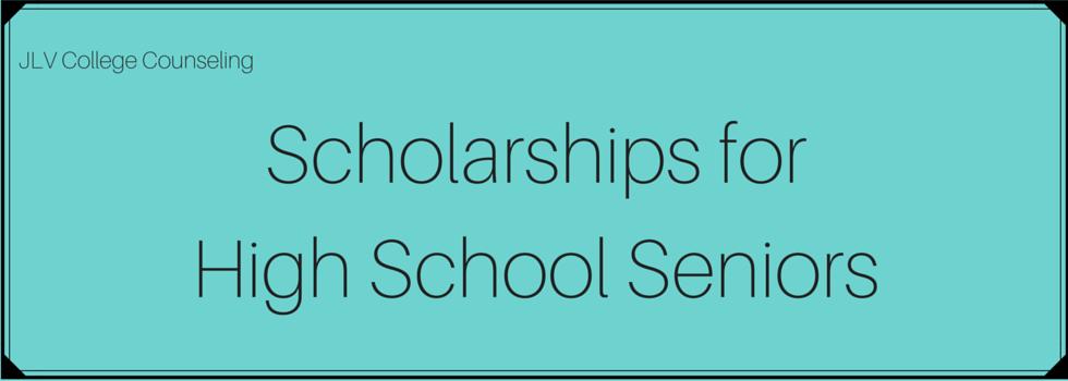 Scholarships for high school seniors jlv college counseling