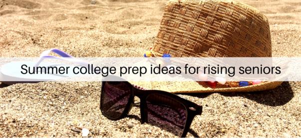 Summer college prep ideas for rising seniors