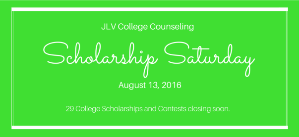 Scholarship Saturday - August 13, 2016 | 29 College Scholarships and Contests closing soon | JLV College Counseling Blog
