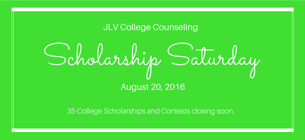 Scholarship Saturday - August 20, 2016 | 35 College Scholarships and Contests closing soon | JLV College Counseling