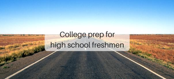 College prep for high school freshmen | JLV College Counseling Blog