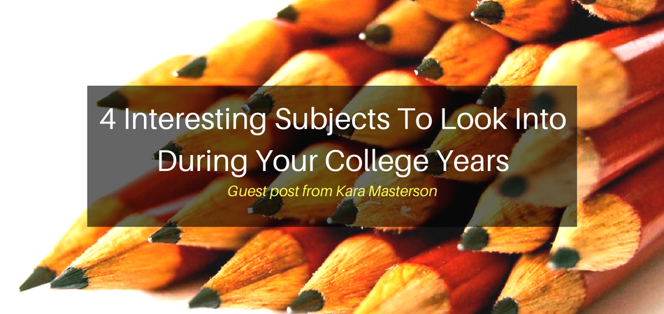 4 Interesting Subjects To Look Into During Your College Years | JLV College Counseling Blog