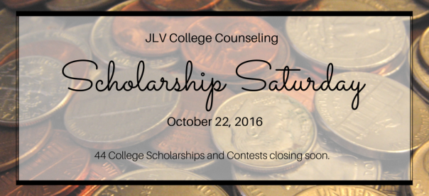 Scholarship Saturday - October 22, 2016 | 44 College Scholarships and Contests closing soon | JLV College Counseling Blog