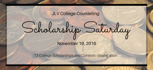 Scholarship Saturday - November 19, 2016 | 73 College Scholarships and Contests closing soon | JLV College Counseling Blog