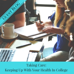 Taking Care: Keeping Up With Your Health In College - Guest Blog by Brooke Chaplan | JLV College Counseling Blog