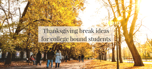 Thanksgiving break ideas for college bound students | JLV College Counseling Blog