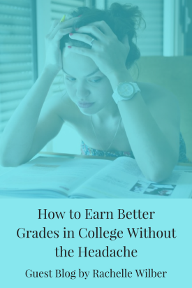 How to Earn Better Grades in College Without the Headache - Guest Blog by Rachelle Wilber | JLV College Counseling Blog