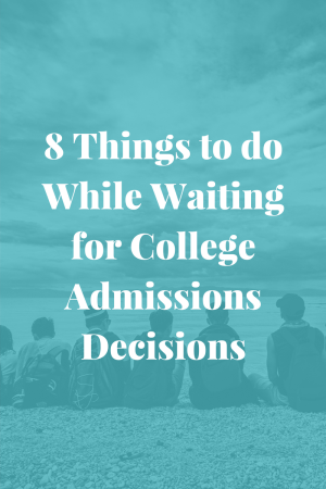8 Things to do While Waiting for College Admissions Decisions | JLV College Counseling Blog