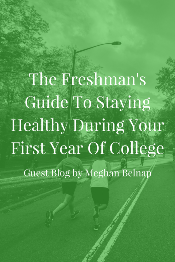 The Freshman's Guide To Staying Healthy During Your First Year Of College - Guest Blog by Meghan Belnap | JLV College Counseling Blog