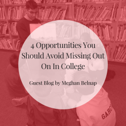 4 Opportunities You Should Avoid Missing Out On In College - Guest Blog by Meghan Belnap | JLV College Counseling Blog