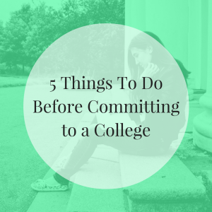 5 Things To Do Before Committing to a College | JLV College Counseling Blog