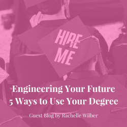 Engineering Your Future - 5 Ways to Use Your Degree - Guest Blog by Rachelle Wilber | JLV College Counseling Blog