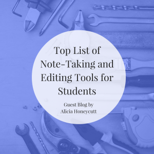 Top List of Note-Taking and Editing Tools for Students - Guest Blog by Alicia Honeycutt | JLV College Counseling Blog