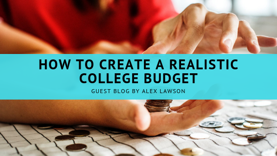 how to create a realistic college budget jlv college counseling